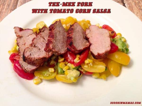 Tex Mex with Tomato Corn Salsa | 2CookinMamas