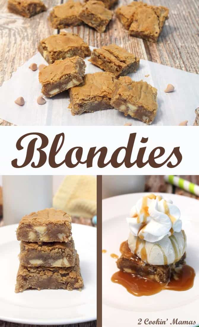 Blondies   2 Cookin Mamas A bar so full of butterscotch and white chocolate you'll think you died and went to heaven! Easy to make and delicious enough for a company dessert. Of course, you can always put ice cream on top. Just sayin'! :-)