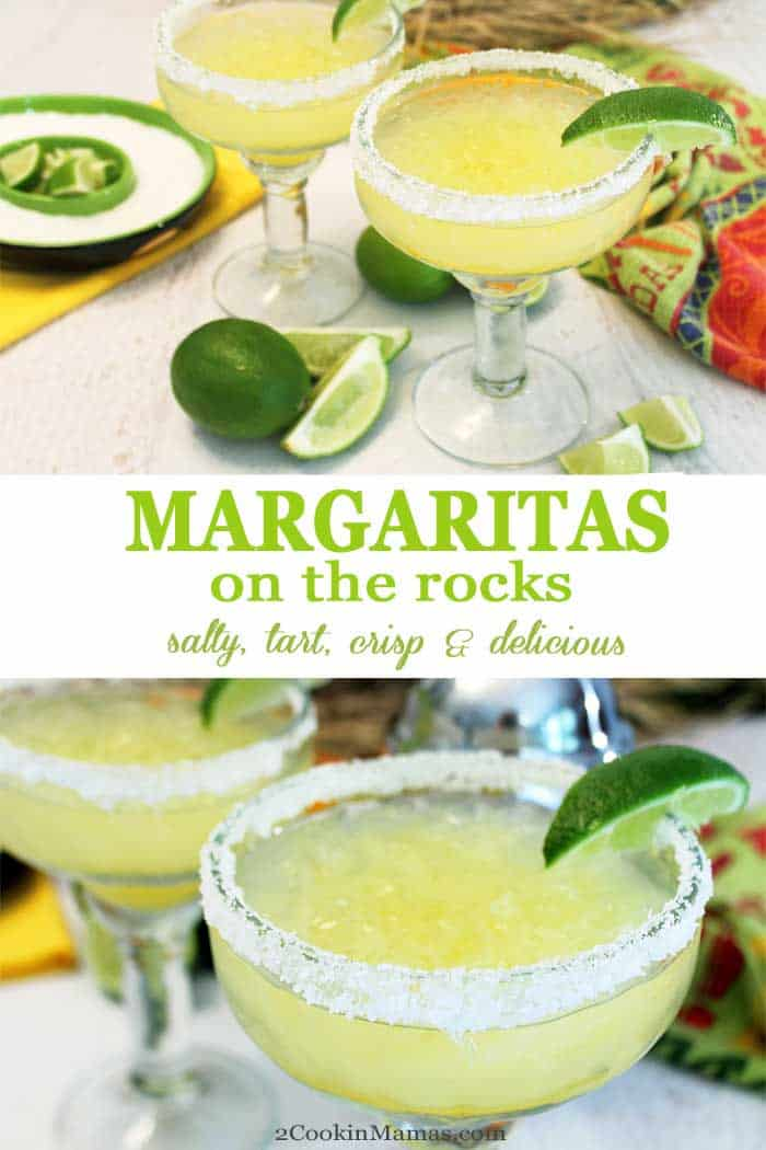 Margaritas on the rocks | 2 Cookin Mamas Salty, tart, crisp and delicious, these margaritas on the rocks, made with all fresh ingredients, will have you thinking Margaritaville. Perfect for upcoming Cinco de Mayo or as a cool refreshing cocktail when the summer heat hits. Serve over crushed ice or throw it in the blender for a cool frozen version. #margaritas #tequila #cocktail #recipe #CincodeMayo